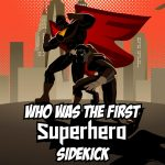 Who Is The First Superhero Sidekick? (RESEARCHED OPINION)